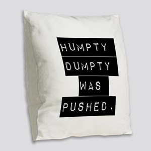Humpty Dumpty Was Pushed Burlap Throw Pillow