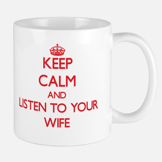 Keep Calm and Listen to your Wife Mugs