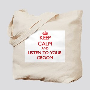 Keep Calm and Listen to your Groom Tote Bag