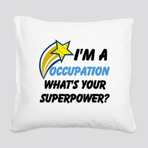 Your Occupation Square Canvas Pillow