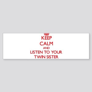 Keep Calm and Listen to your Twin Sister Bumper St