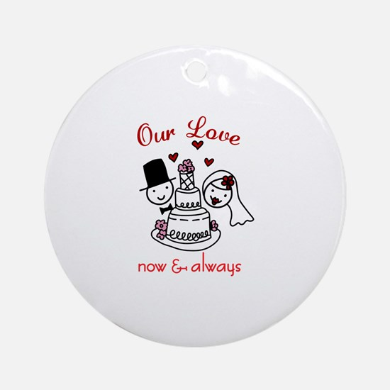 Our Love now & always Ornament (Round)