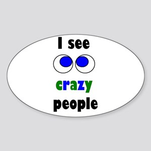 I SEE CRAZY PEOPLE Oval Sticker