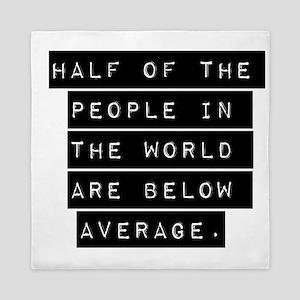 Half Of The People In The World Queen Duvet