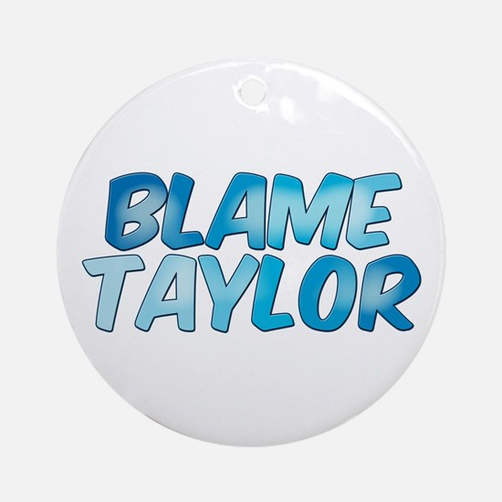 Blame Taylor Ornament (Round)