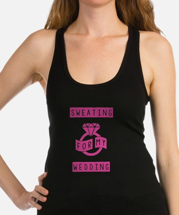 Sweating For My Wedding Racerback Tank Top