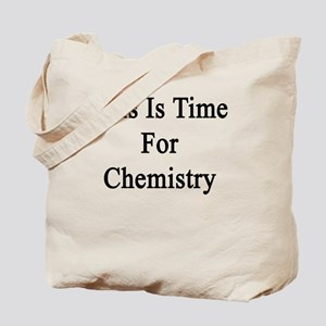 This Is Time For Chemistry  Tote Bag