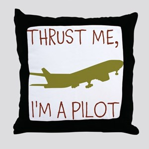 Thrust Me, Im A Pilot Throw Pillow