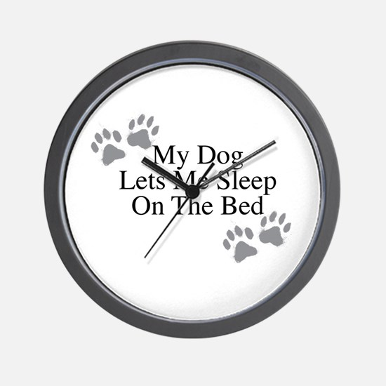 My Dog Lets Me Sleep On The Bed Wall Clock