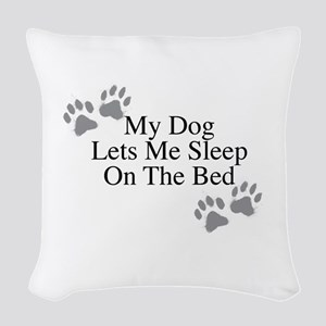 My Dog Lets Me Sleep On The Bed Woven Throw Pillow