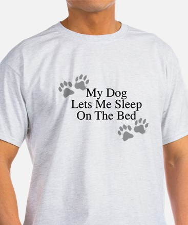 My Dog Lets Me Sleep On The Bed T-Shirt