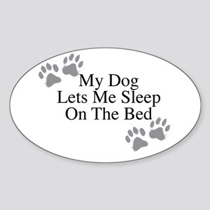 My Dog Lets Me Sleep On The Bed Sticker