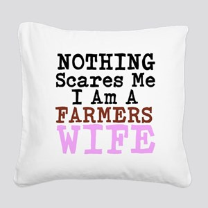 Nothing Scares Me I am a Farmers Wife Square Canva