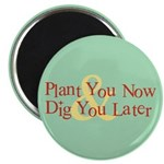 Plant You Now & Dig You Later Magnet