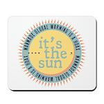 Its The Sun Mousepad