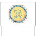 Its The Sun Yard Sign