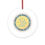 Its The Sun Ornament (Round)