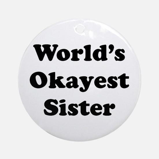 World's Okayest Sister Ornament (round)
