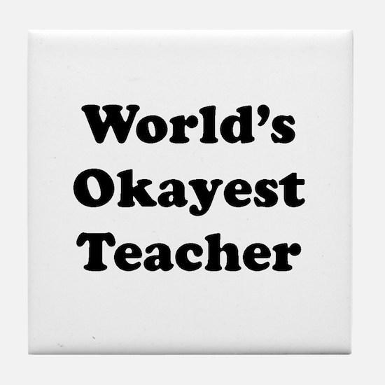 World's Okayest Teacher Tile Coaster