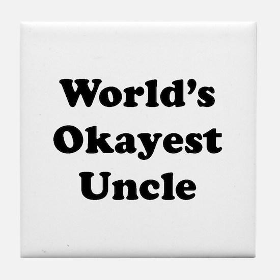 World's Okayest Uncle Tile Coaster