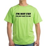 I'm Not Fat, I'm Easy To See Green T-Shirt