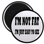 I'm Not Fat, I'm Easy To See Magnet