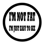 I'm Not Fat, I'm Easy To See Round Car Magnet