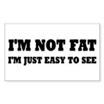 I'm Not Fat, I'm Easy To See Sticker (Rectangle)