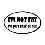 I'm Not Fat, I'm Easy To See Oval Car Magnet