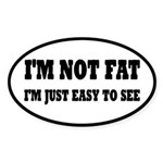 I'm Not Fat, I'm Easy To See Sticker (Oval 10 pk)