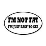 I'm Not Fat, I'm Easy To See 20x12 Oval Wall Decal