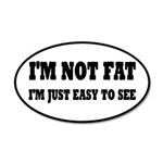 I'm Not Fat, I'm Easy To See 35x21 Oval Wall Decal