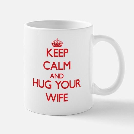 Keep Calm and HUG your Wife Mugs