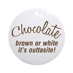 Chocolate Is Outtasite Ornament (Round)