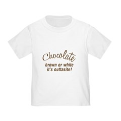 Chocolate Is Outtasite T