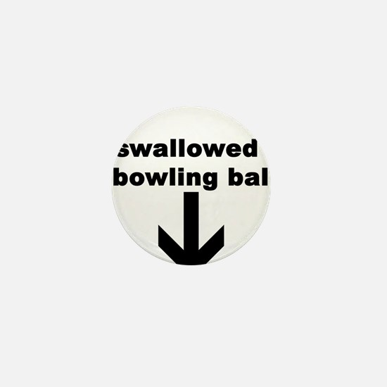 I SWALLOWED A BOWLING BALL Mini Button