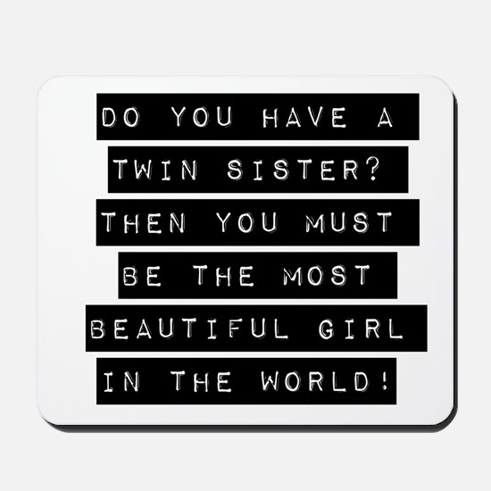 Do You Have A Twin Sister Mousepad