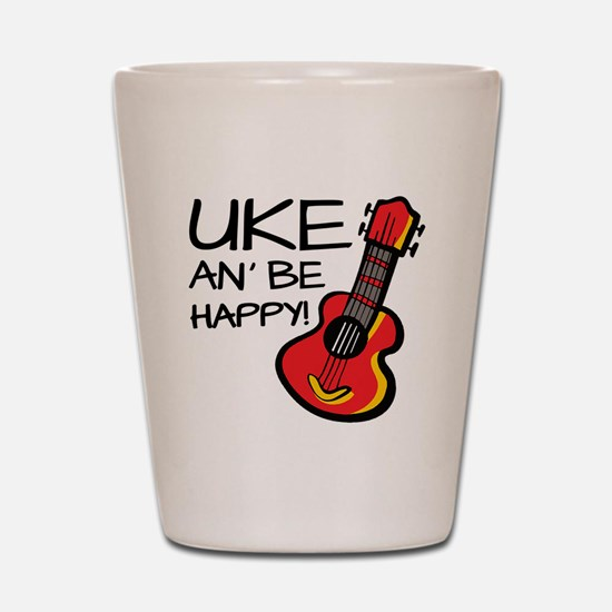 Uke an' be happy! Shot Glass