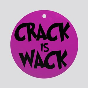 Crack is Wack - Whitney Quote Ornament (Round)