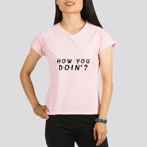 'How You Doin'?' Performance Dry T-Shirt