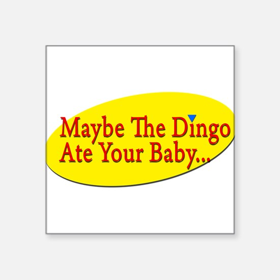 "Unique Dingoes ate my baby Square Sticker 3"" x 3"""