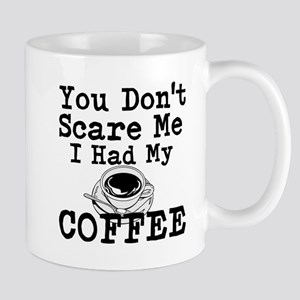 You Dont Scare Me I Had My Coffee Mugs