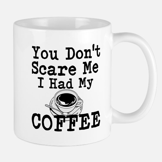 You Dont Scare Me I Had My Coffee Mugs