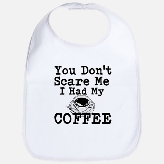You Dont Scare Me I Had My Coffee Bib
