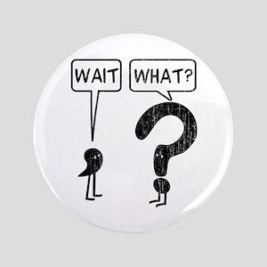 "Wait, What? 3.5"" Button"
