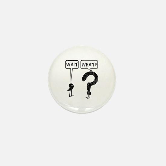 Wait, What? Mini Button