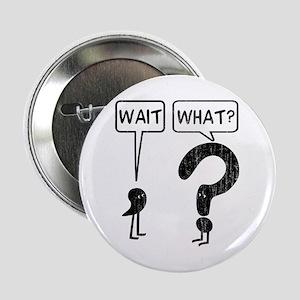 "Wait, What? 2.25"" Button"