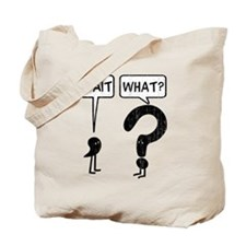 Wait, What? Tote Bag