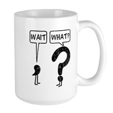 Wait, What? Large Mug