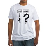 Wait, What? Fitted T-Shirt